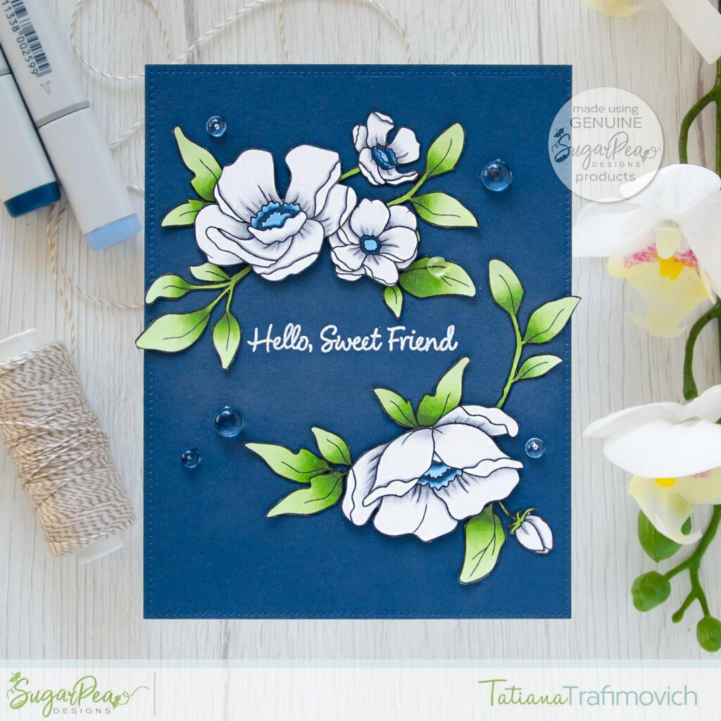 Hello, Sweet Friend #handmade card by Tatiana Trafimovich #tatianacraftandart - Friendship Blooms stamp set by SugarPea Designs #sugarpeadesigns