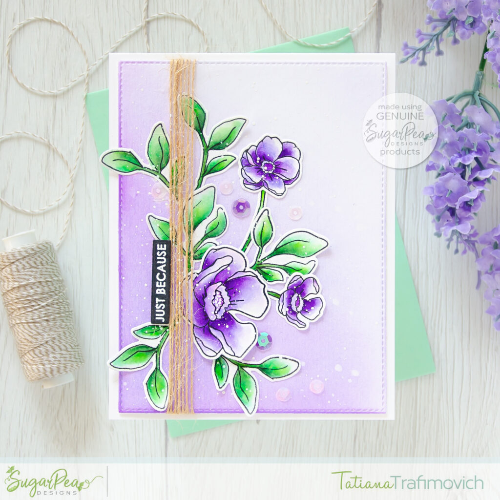 Just Because #handmade card by Tatiana Trafimovich #tatianacraftandart - Friendship Blooms stamp set by SugarPea Designs #sugarpeadesigns