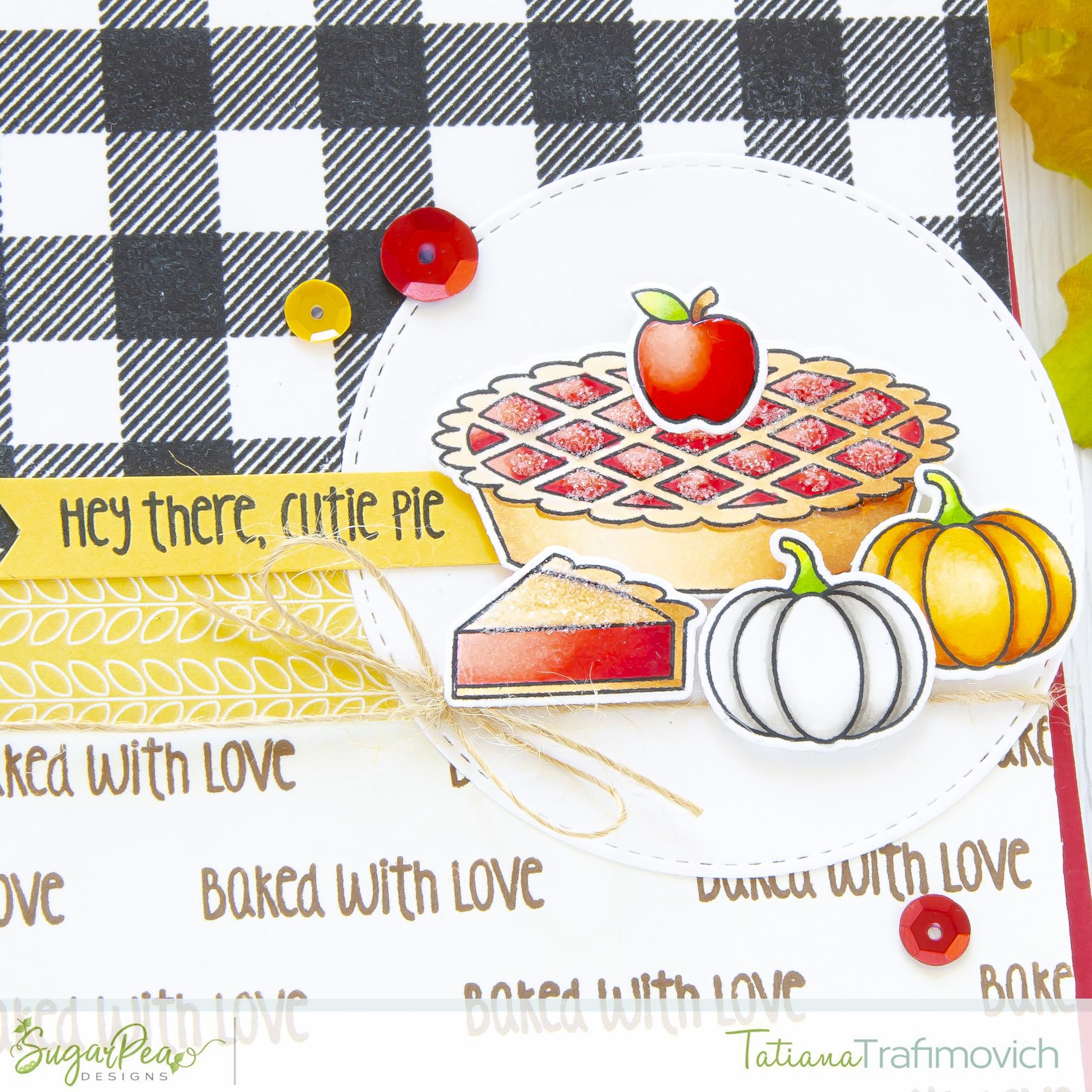 Hey There, Cutie Pie #handmade card by Tatiana Trafimovich #tatianacraftandart - Sweet As Pie stamp set by SugarPea Designs #sugarpeadesigns