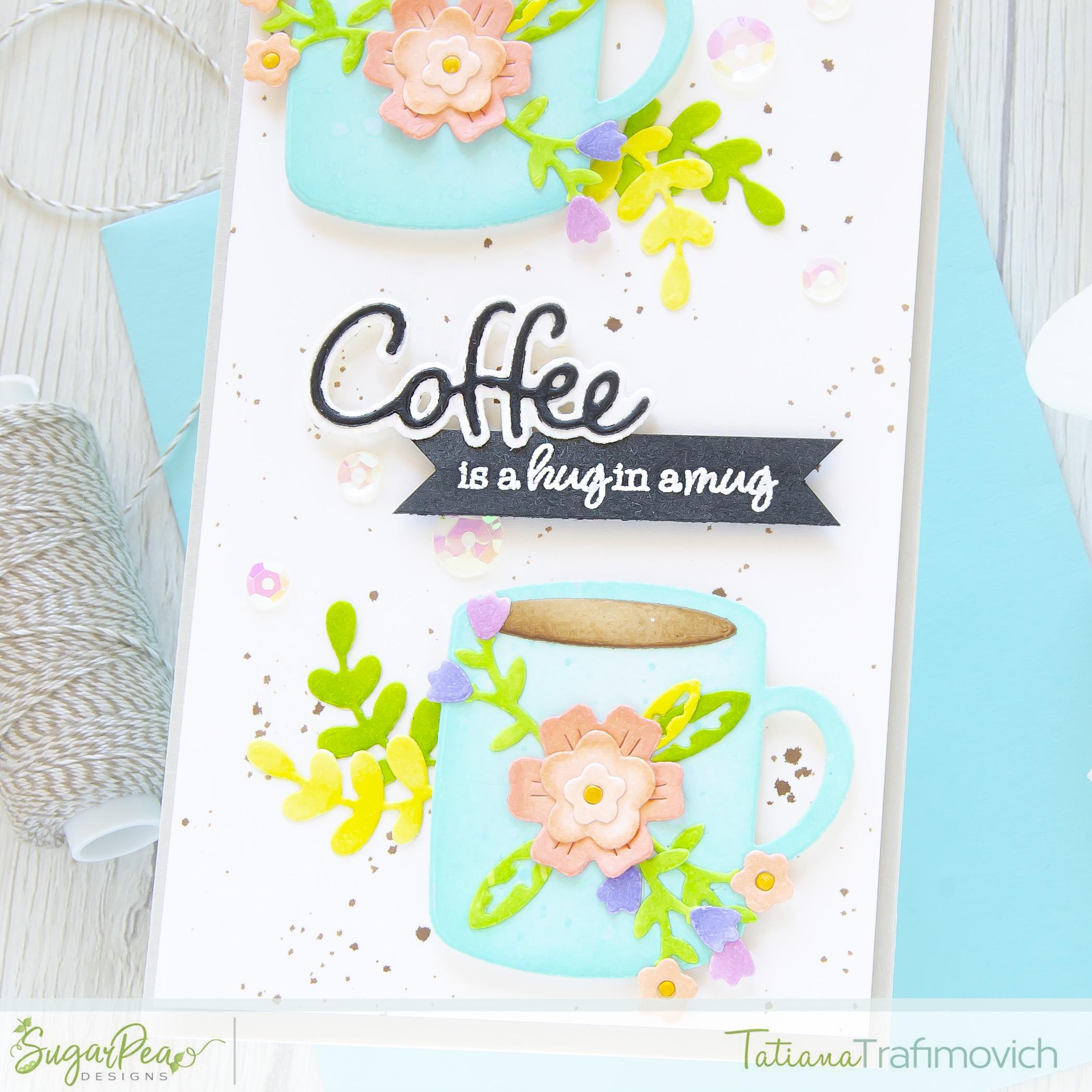 Coffee Is A Hug In A Mug #handmade card by Tatiana Trafimovich #tatianacraftandart - Coffee Cuties SugarCut by SugarPea Designs #sugarpeadesigns